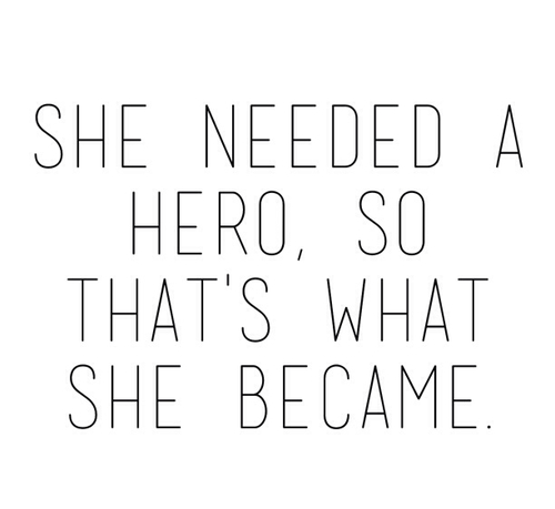You've got to be your ownhero.